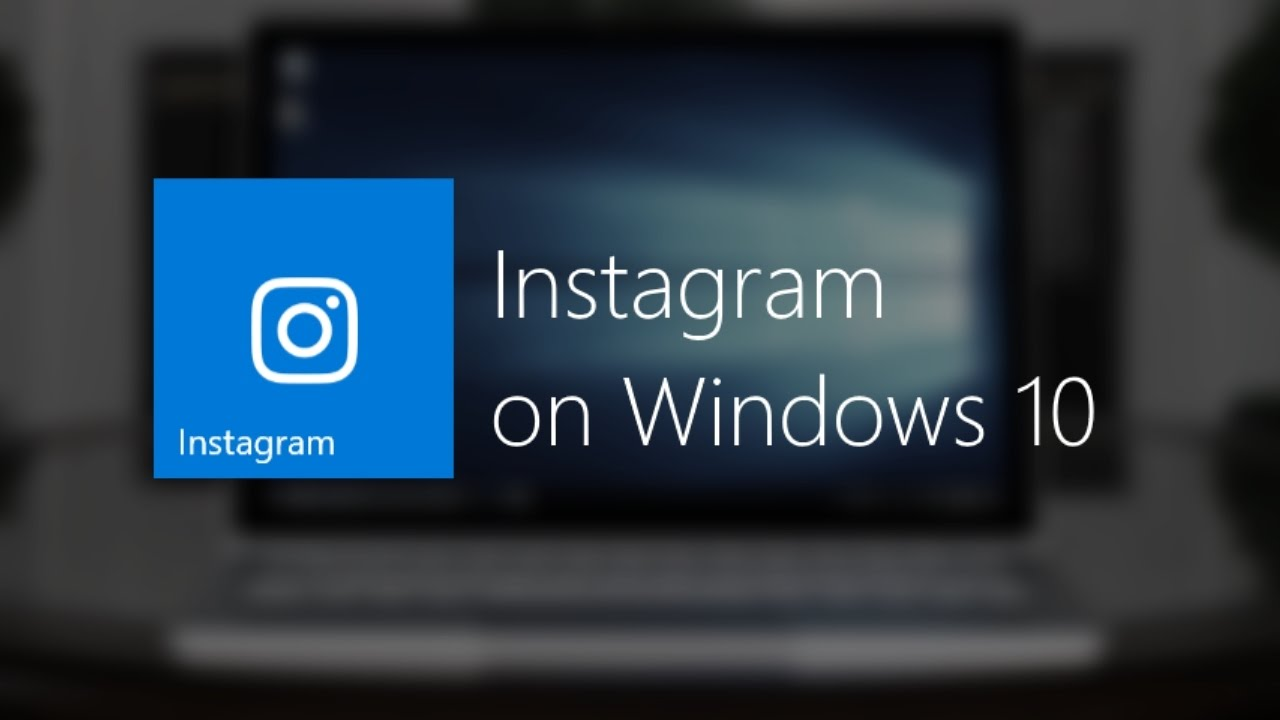 Download Instagram for Windows 10 and How to Use It?